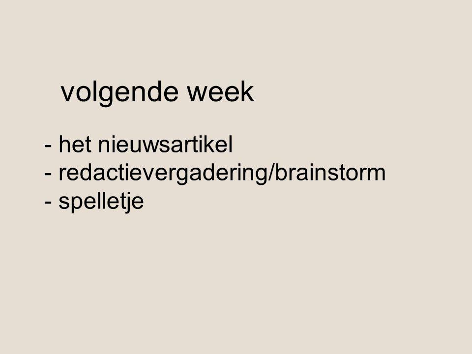 volgende week - het nieuwsartikel - redactievergadering/brainstorm - spelletje