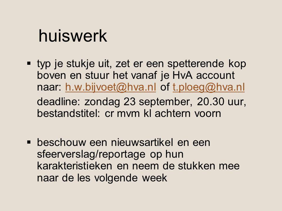 huiswerk  typ je stukje uit, zet er een spetterende kop boven en stuur het vanaf je HvA account naar: h.w.bijvoet@hva.nl of t.ploeg@hva.nlh.w.bijvoet