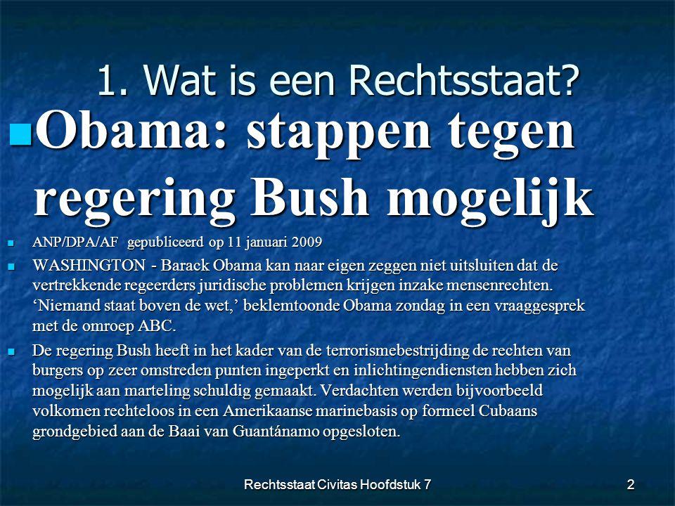1. Wat is een Rechtsstaat?  Obama: stappen tegen regering Bush mogelijk  ANP/DPA/AF gepubliceerd op 11 januari 2009  WASHINGTON - Barack Obama kan