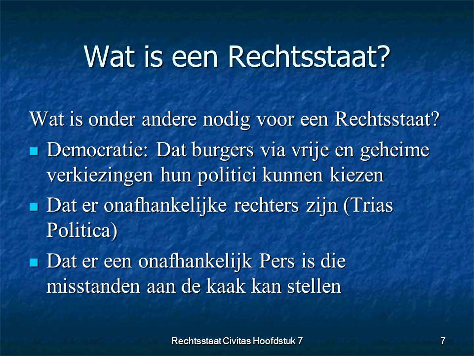 Wat is een Rechtsstaat? Wat is onder andere nodig voor een Rechtsstaat?  Democratie: Dat burgers via vrije en geheime verkiezingen hun politici kunne
