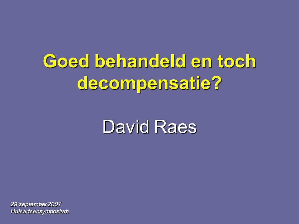 29 september 2007 Huisartsensymposium Goed behandeld en toch decompensatie? David Raes