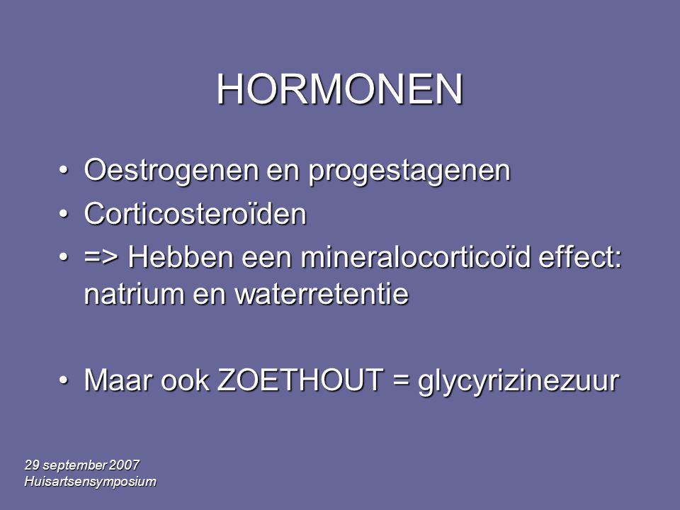 29 september 2007 Huisartsensymposium HORMONEN •Oestrogenen en progestagenen •Corticosteroïden •=> Hebben een mineralocorticoïd effect: natrium en wat
