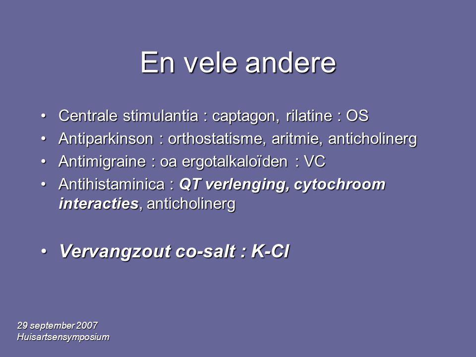 29 september 2007 Huisartsensymposium En vele andere •Centrale stimulantia : captagon, rilatine : OS •Antiparkinson : orthostatisme, aritmie, antichol