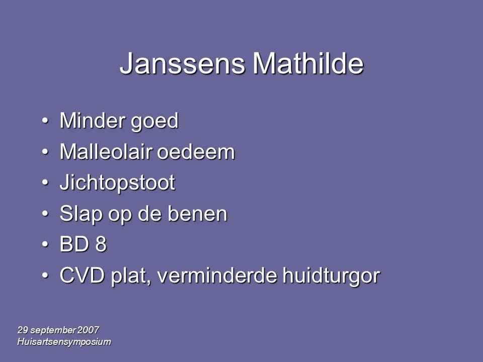 29 september 2007 Huisartsensymposium Janssens Mathilde •Minder goed •Malleolair oedeem •Jichtopstoot •Slap op de benen •BD 8 •CVD plat, verminderde huidturgor