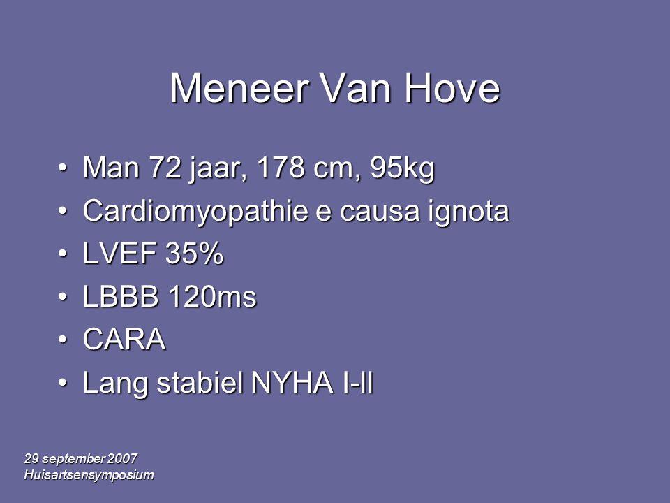 29 september 2007 Huisartsensymposium Meneer Van Hove •Man 72 jaar, 178 cm, 95kg •Cardiomyopathie e causa ignota •LVEF 35% •LBBB 120ms •CARA •Lang sta