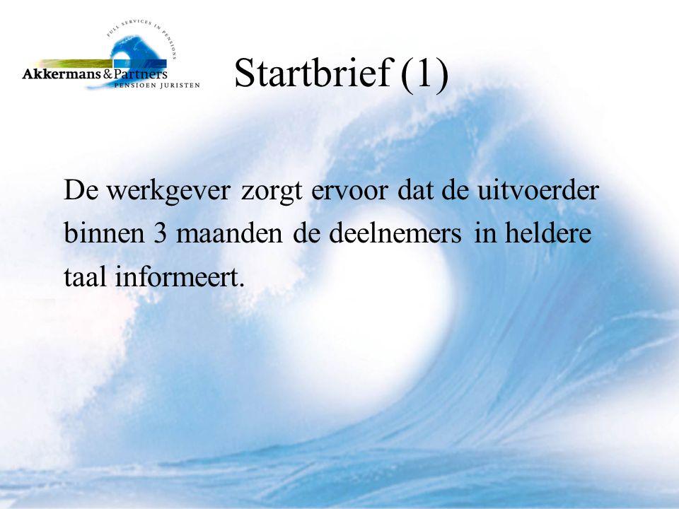 Startbrief (1) De werkgever zorgt ervoor dat de uitvoerder binnen 3 maanden de deelnemers in heldere taal informeert.