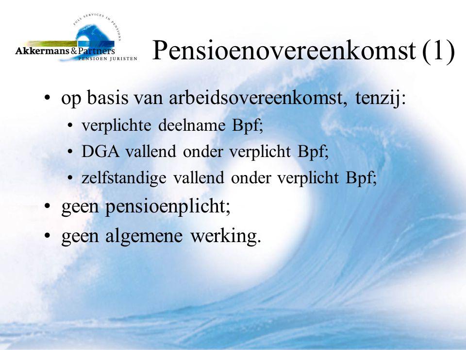 Pensioenovereenkomst (1) •op basis van arbeidsovereenkomst, tenzij: •verplichte deelname Bpf; •DGA vallend onder verplicht Bpf; •zelfstandige vallend onder verplicht Bpf; •geen pensioenplicht; •geen algemene werking.
