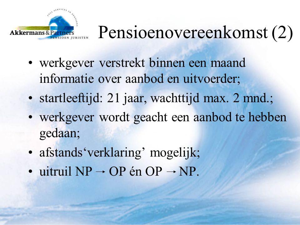 Pensioenovereenkomst (2) •werkgever verstrekt binnen een maand informatie over aanbod en uitvoerder; •startleeftijd: 21 jaar, wachttijd max.