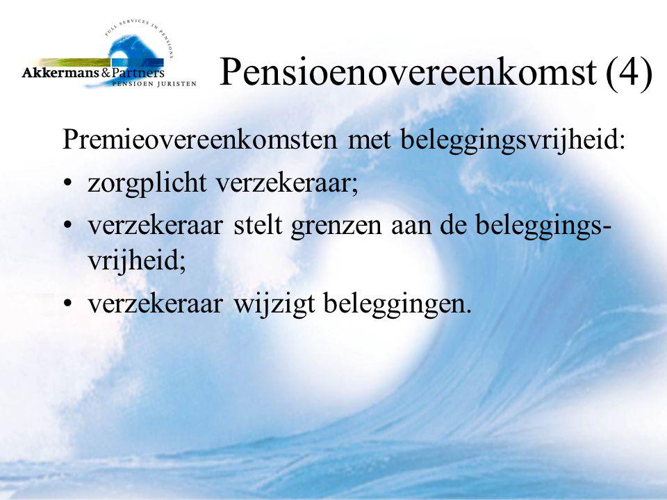 Pensioenovereenkomst (4) Premieovereenkomsten met beleggingsvrijheid: •zorgplicht verzekeraar; •verzekeraar stelt grenzen aan de beleggings- vrijheid; •verzekeraar wijzigt beleggingen.