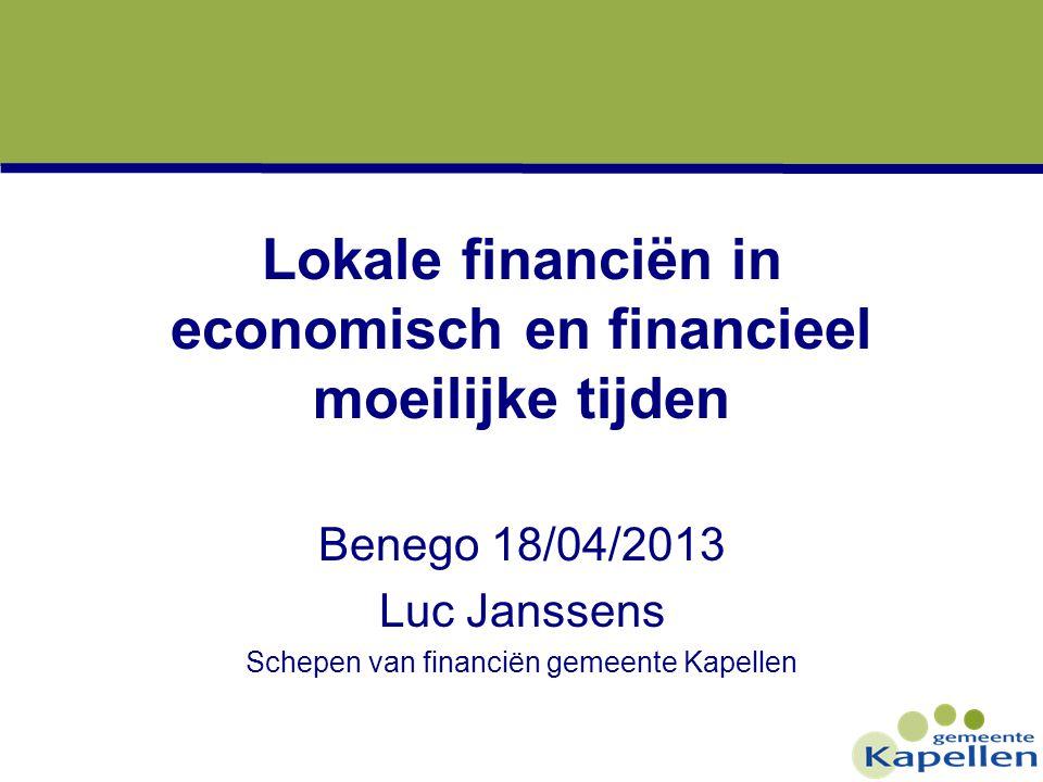 Lokale financiën in economisch en financieel moeilijke tijden Benego 18/04/2013 Luc Janssens Schepen van financiën gemeente Kapellen