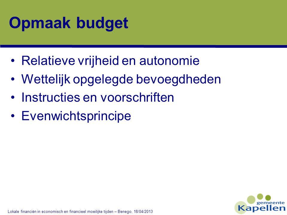 Lokale financiën in economisch en financieel moeilijke tijden – Benego, 18/04/2013 Opmaak budget •Relatieve vrijheid en autonomie •Wettelijk opgelegde bevoegdheden •Instructies en voorschriften •Evenwichtsprincipe