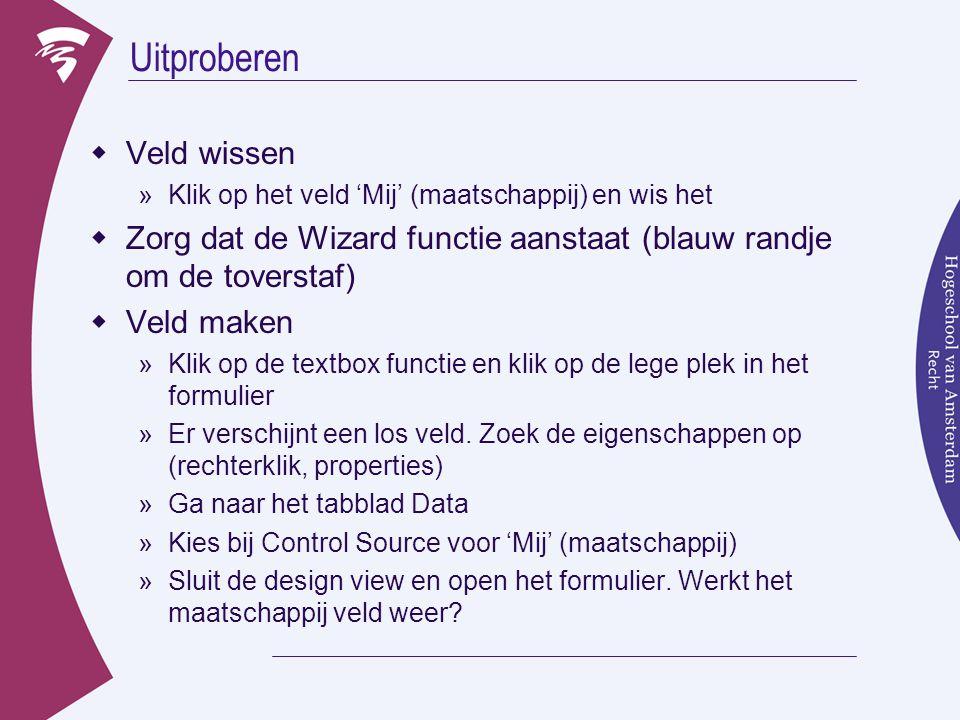 Uitproberen  Veld wissen »Klik op het veld 'Mij' (maatschappij) en wis het  Zorg dat de Wizard functie aanstaat (blauw randje om de toverstaf)  Veld maken »Klik op de textbox functie en klik op de lege plek in het formulier »Er verschijnt een los veld.
