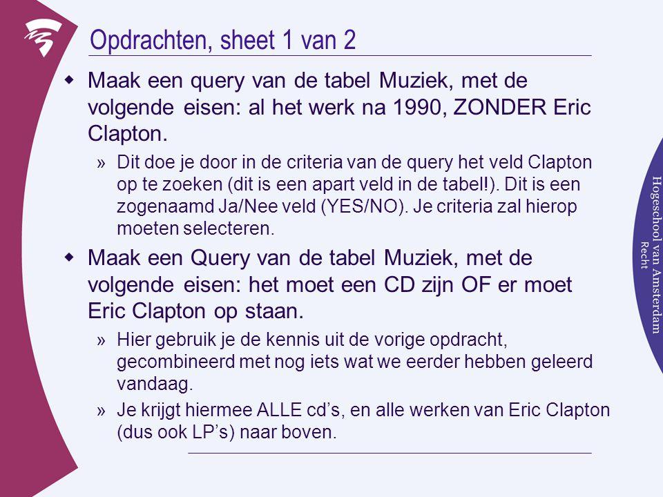 Opdrachten, sheet 1 van 2  Maak een query van de tabel Muziek, met de volgende eisen: al het werk na 1990, ZONDER Eric Clapton.