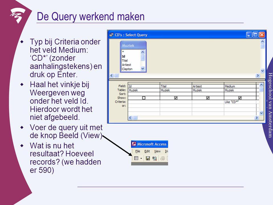 De Query werkend maken  Typ bij Criteria onder het veld Medium: 'CD*' (zonder aanhalingstekens) en druk op Enter.