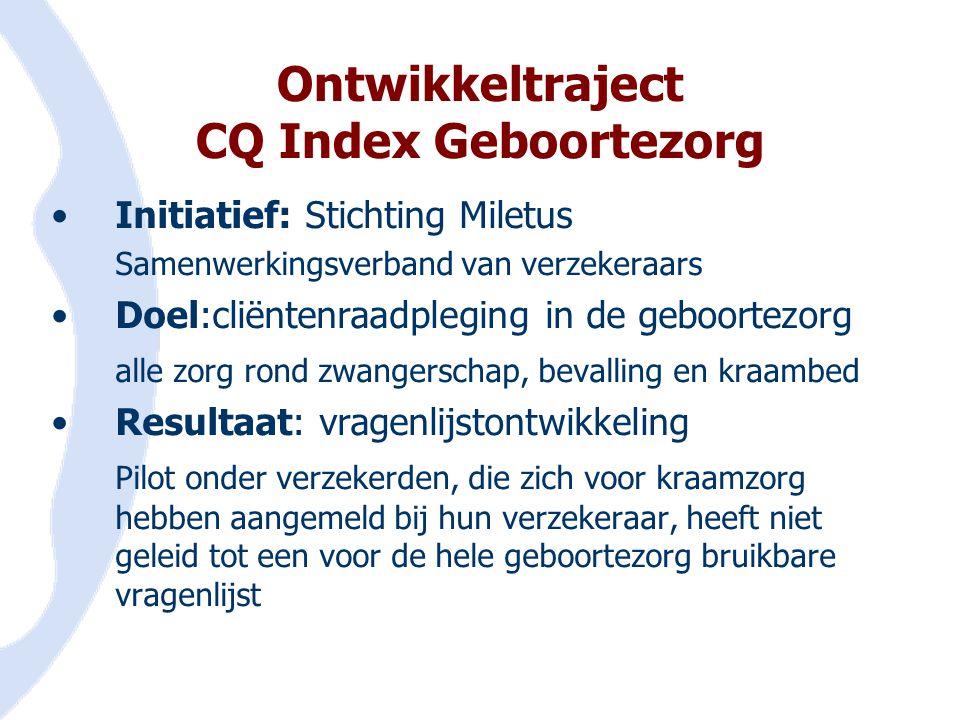 Ontwikkeltraject CQ Index Geboortezorg •Initiatief: Stichting Miletus Samenwerkingsverband van verzekeraars •Doel:cliëntenraadpleging in de geboortezo