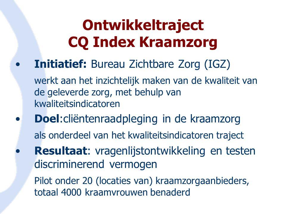 Ontwikkeltraject CQ Index Kraamzorg •Initiatief: Bureau Zichtbare Zorg (IGZ) werkt aan het inzichtelijk maken van de kwaliteit van de geleverde zorg,
