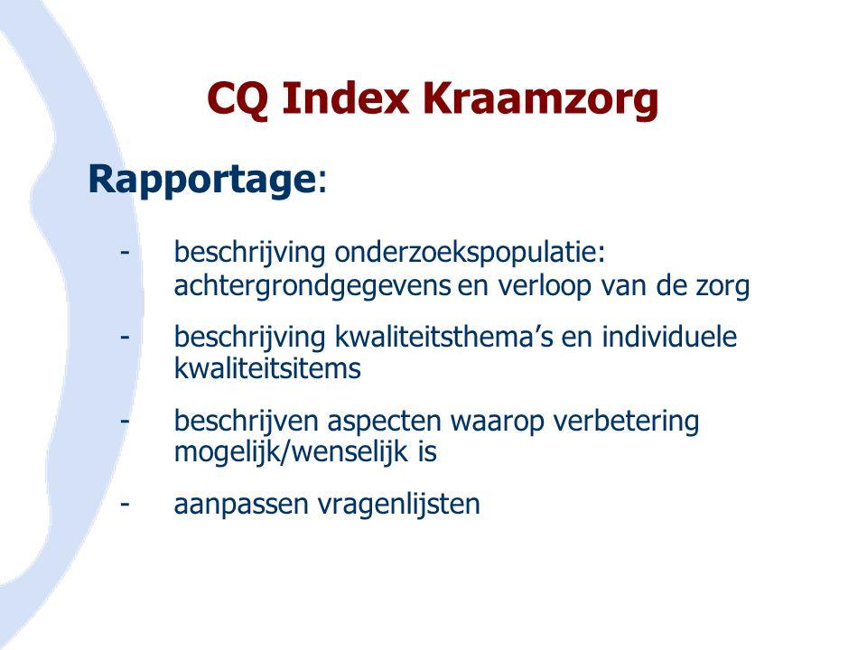 CQ Index Kraamzorg Rapportage: -beschrijving onderzoekspopulatie: achtergrondgegevens en verloop van de zorg -beschrijving kwaliteitsthema's en indivi