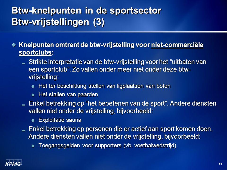 11 Btw-knelpunten in de sportsector Btw-vrijstellingen (3) Knelpunten omtrent de btw-vrijstelling voor niet-commerciële sportclubs: Strikte interpretatie van de btw-vrijstelling voor het uitbaten van een sportclub .