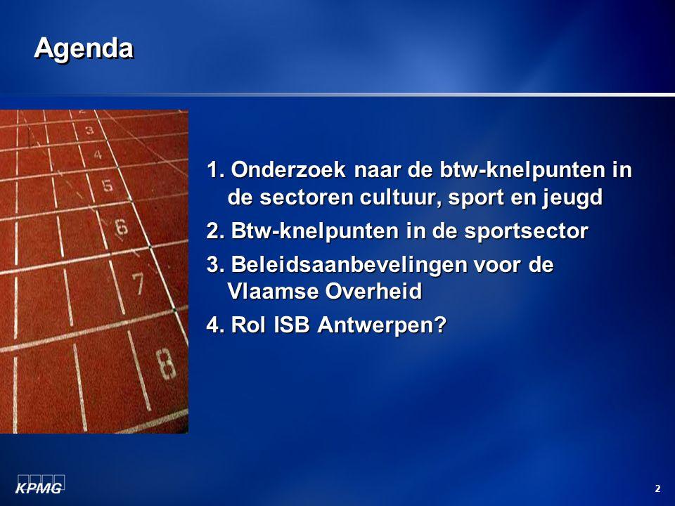 2 Agenda 1.Onderzoek naar de btw-knelpunten in de sectoren cultuur, sport en jeugd 2.