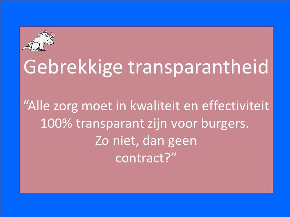 """Gebrekkige transparantheid """"Alle zorg moet in kwaliteit en effectiviteit 100% transparant zijn voor burgers. Zo niet, dan geen contract?"""""""