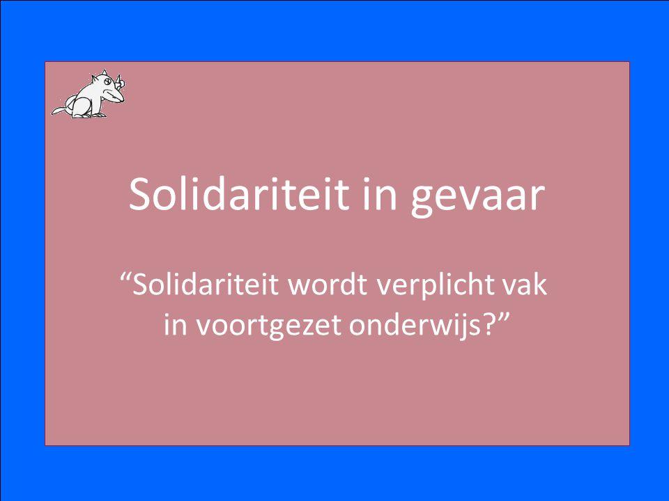 """Solidariteit in gevaar """"Solidariteit wordt verplicht vak in voortgezet onderwijs?"""""""