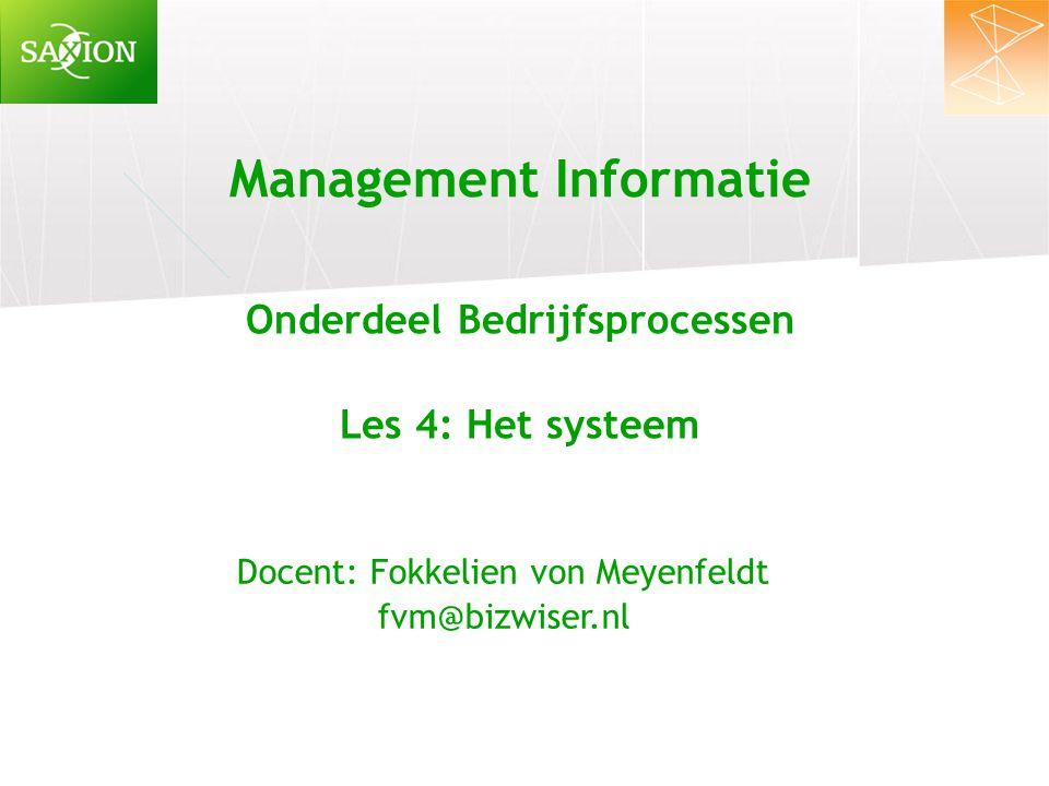 Management Informatie Onderdeel Bedrijfsprocessen Les 4: Het systeem Docent: Fokkelien von Meyenfeldt fvm@bizwiser.nl