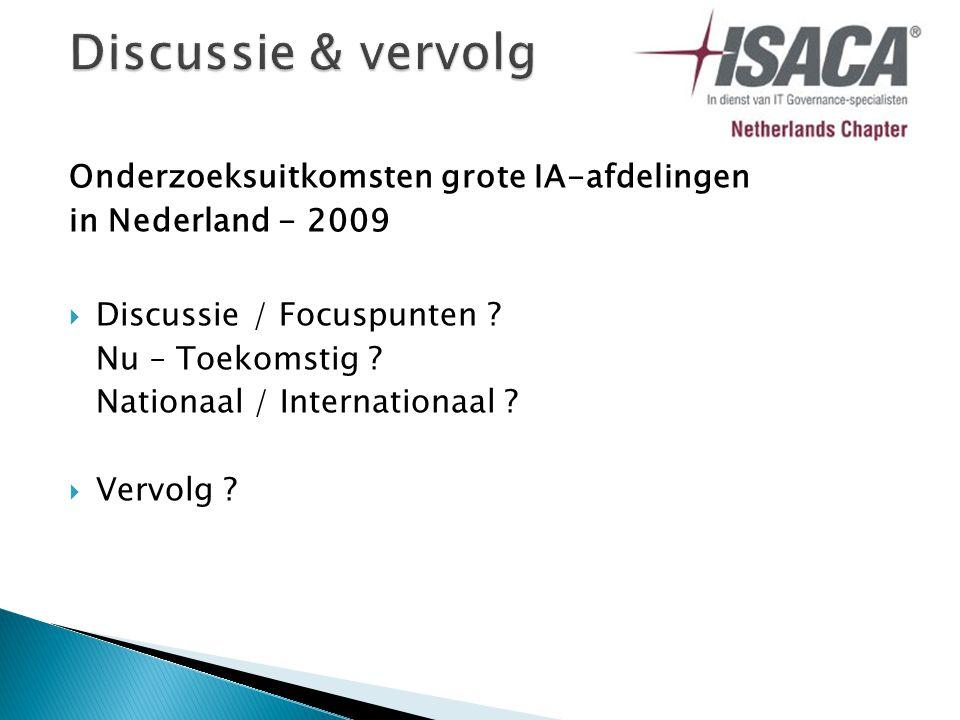 Onderzoeksuitkomsten grote IA-afdelingen in Nederland - 2009  Discussie / Focuspunten .