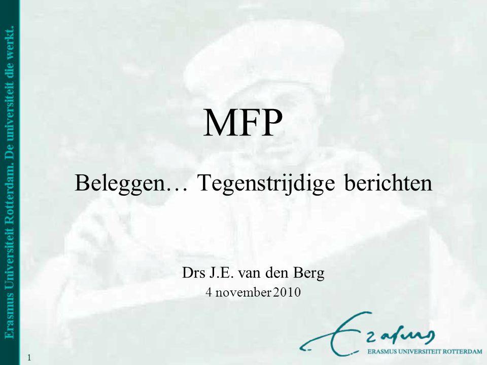 1 MFP Beleggen… Tegenstrijdige berichten Drs J.E. van den Berg 4 november 2010