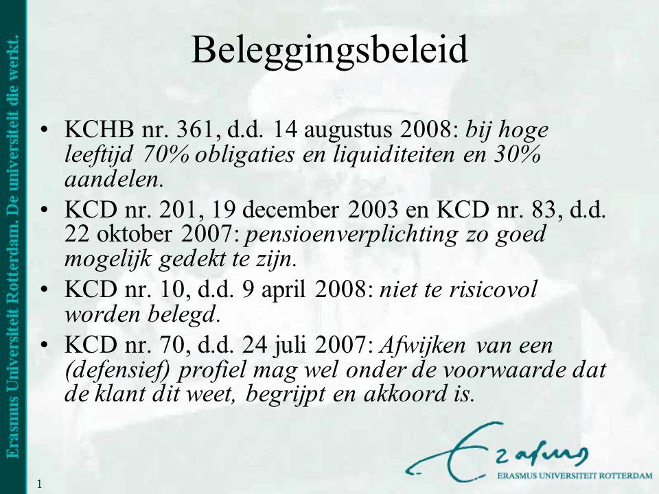 19 Beleggingsbeleid •KCHB nr. 361, d.d. 14 augustus 2008: bij hoge leeftijd 70% obligaties en liquiditeiten en 30% aandelen. •KCD nr. 201, 19 december