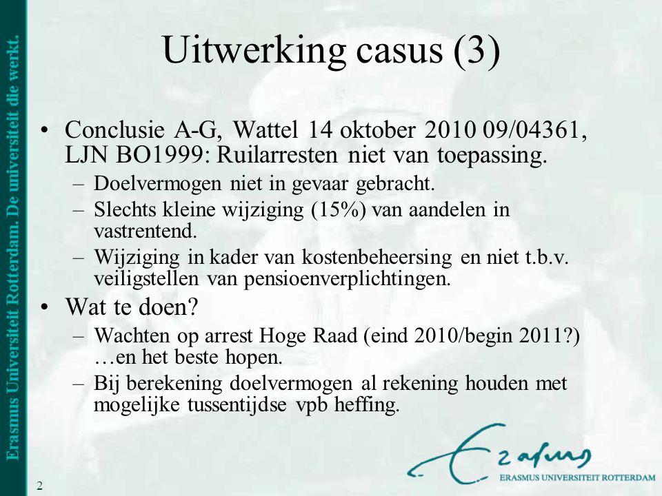 24 Uitwerking casus (3) •Conclusie A-G, Wattel 14 oktober 2010 09/04361, LJN BO1999: Ruilarresten niet van toepassing. –Doelvermogen niet in gevaar ge