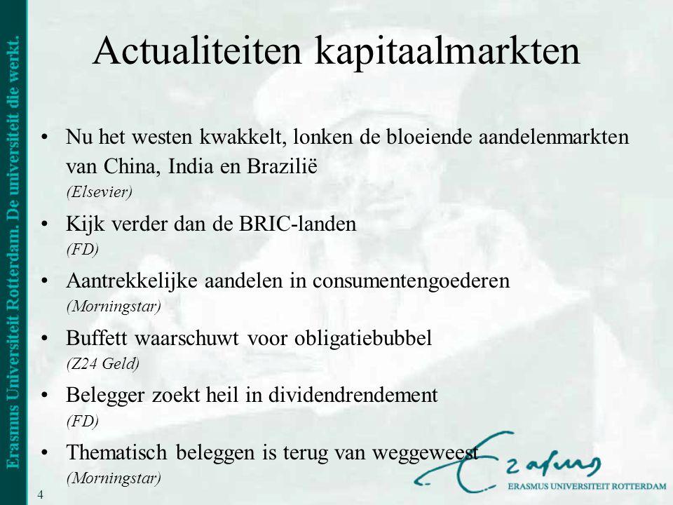 4 Actualiteiten kapitaalmarkten •Nu het westen kwakkelt, lonken de bloeiende aandelenmarkten van China, India en Brazilië (Elsevier) •Kijk verder dan