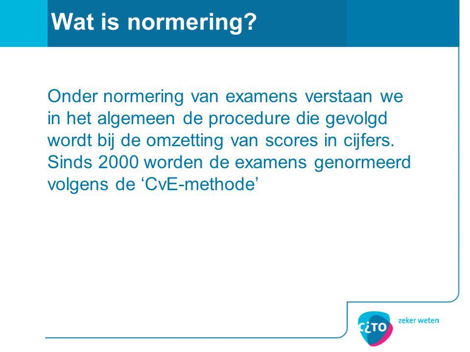 Wat is normering? Onder normering van examens verstaan we in het algemeen de procedure die gevolgd wordt bij de omzetting van scores in cijfers. Sinds
