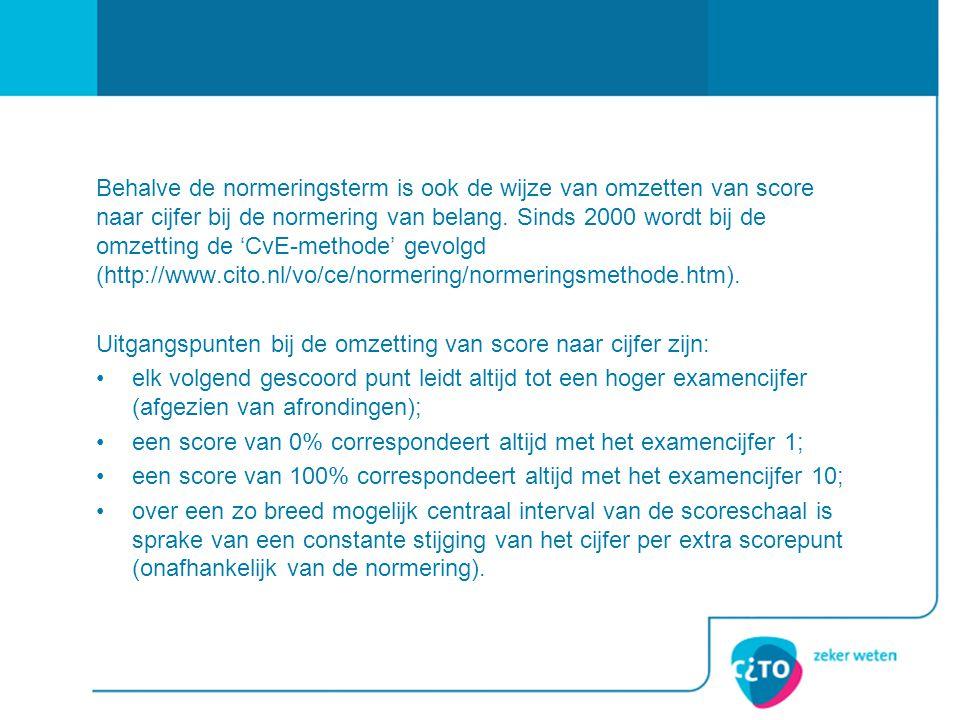 Behalve de normeringsterm is ook de wijze van omzetten van score naar cijfer bij de normering van belang. Sinds 2000 wordt bij de omzetting de 'CvE-me