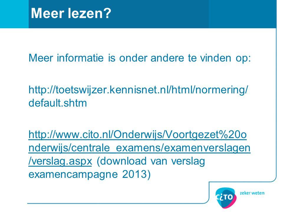 Meer lezen? Meer informatie is onder andere te vinden op: http://toetswijzer.kennisnet.nl/html/normering/ default.shtm http://www.cito.nl/Onderwijs/Vo
