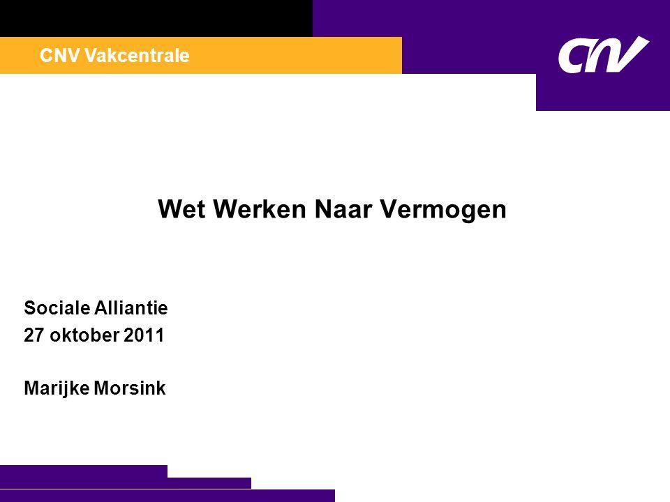 CNV Vakcentrale Wet Werken Naar Vermogen Sociale Alliantie 27 oktober 2011 Marijke Morsink