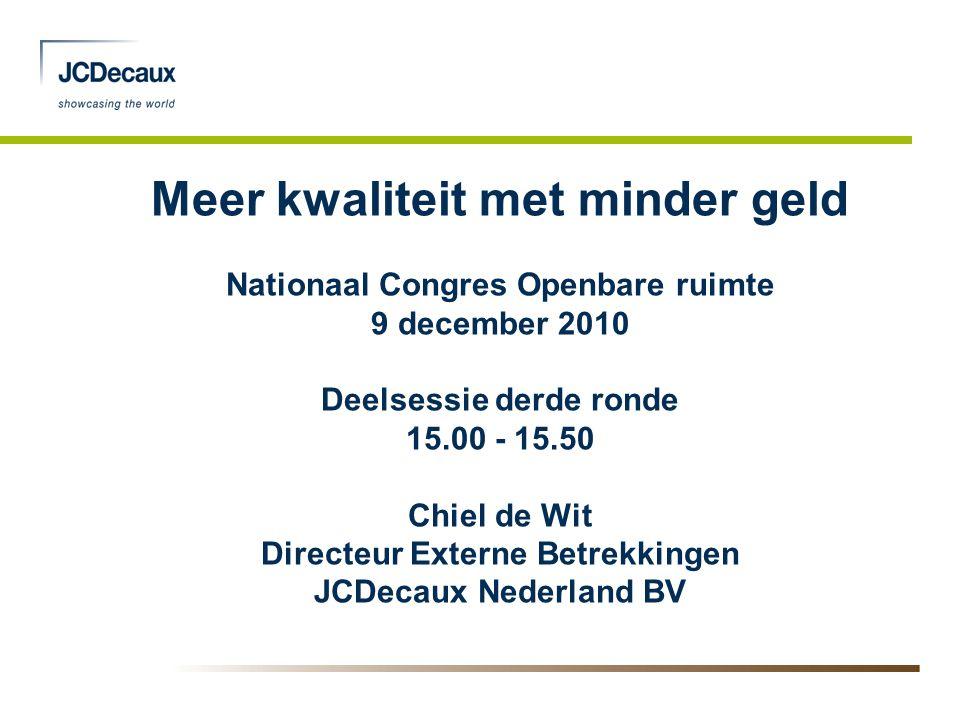 Meer kwaliteit met minder geld Nationaal Congres Openbare ruimte 9 december 2010 Deelsessie derde ronde 15.00 - 15.50 Chiel de Wit Directeur Externe B