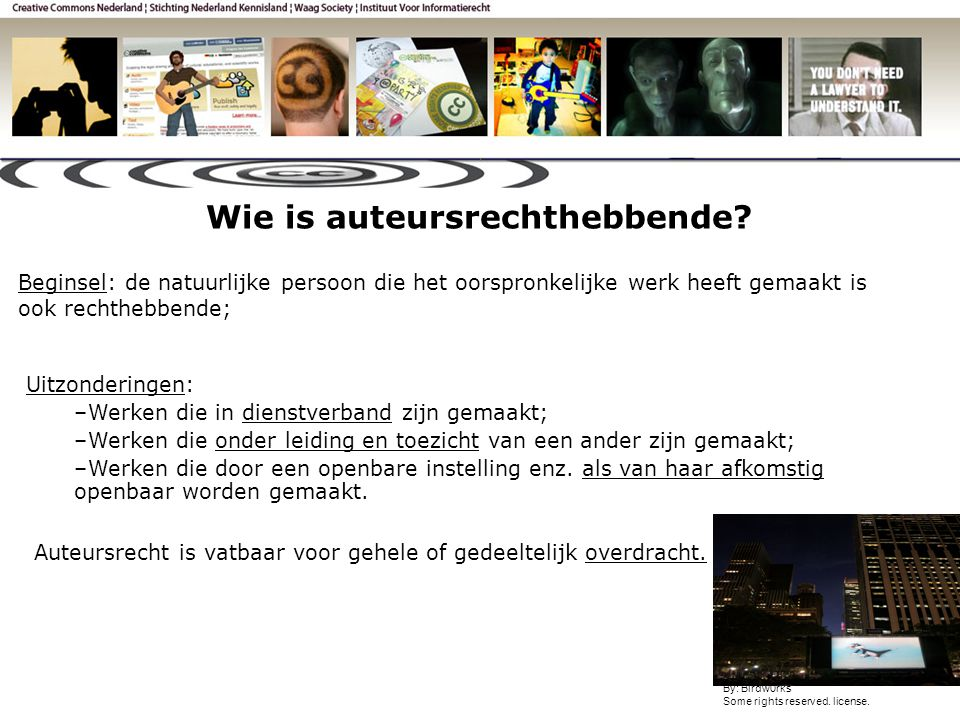 Wie is auteursrechthebbende. By: Birdw0rks Some rights reserved.