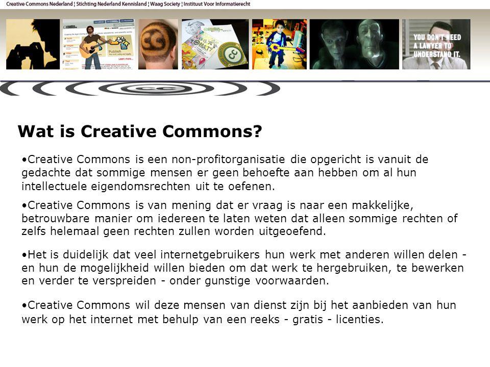 •Creative Commons is een non-profitorganisatie die opgericht is vanuit de gedachte dat sommige mensen er geen behoefte aan hebben om al hun intellectuele eigendomsrechten uit te oefenen.