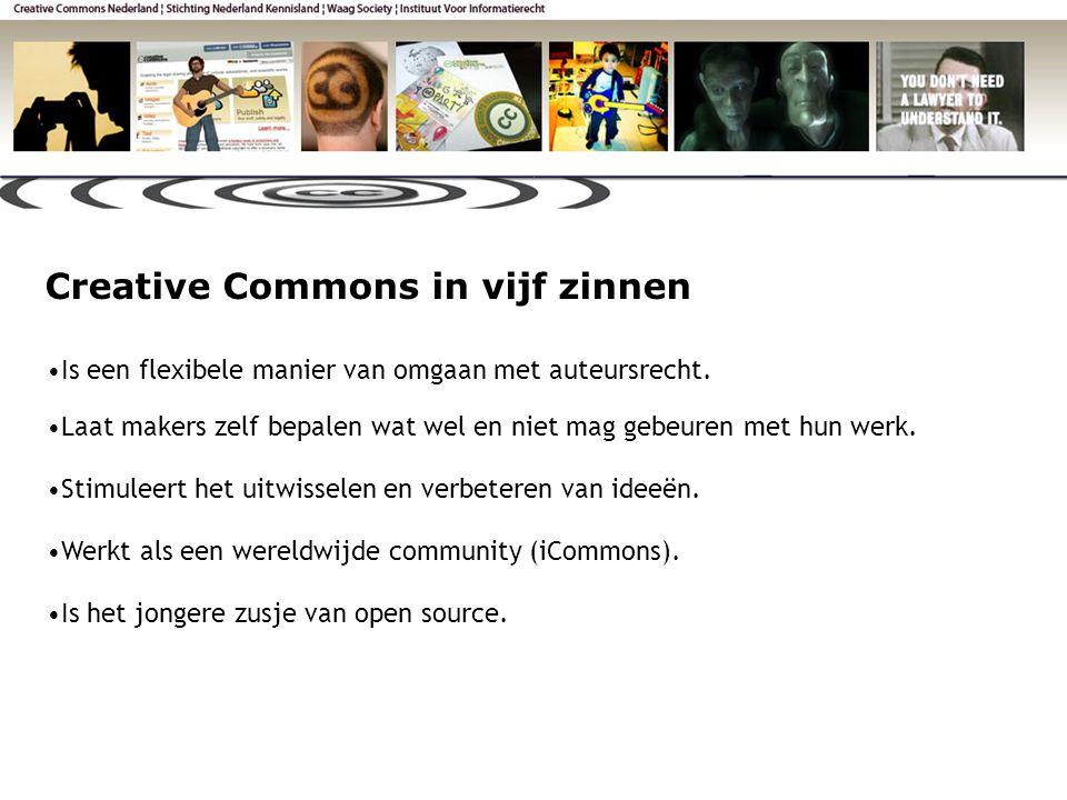 Creative Commons in vijf zinnen •Is een flexibele manier van omgaan met auteursrecht.
