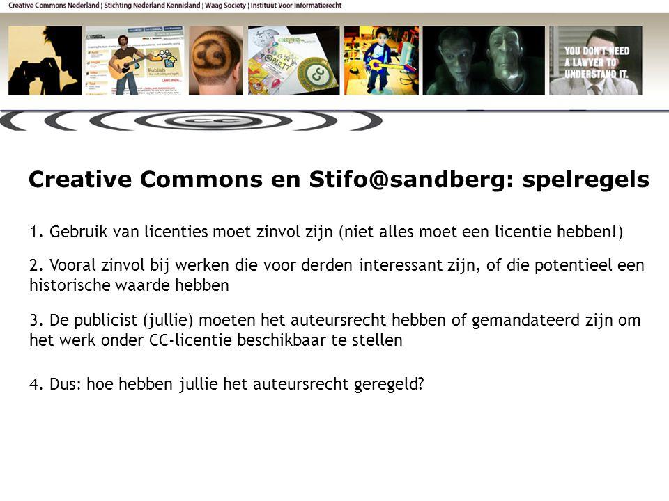 1. Gebruik van licenties moet zinvol zijn (niet alles moet een licentie hebben!) Creative Commons en Stifo@sandberg: spelregels 2. Vooral zinvol bij w