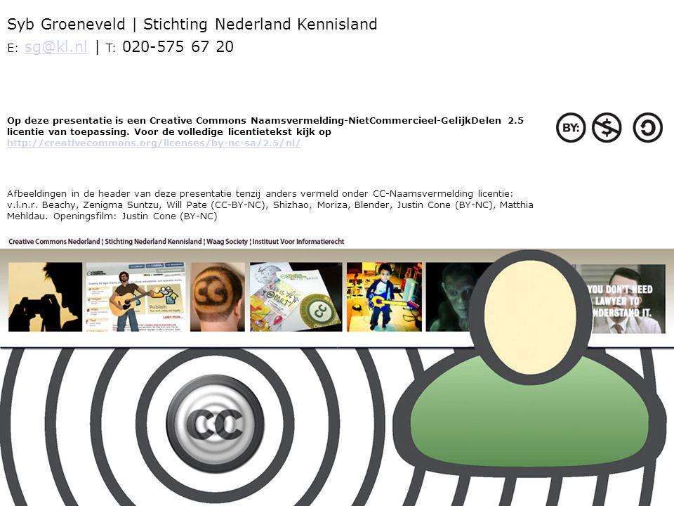 Syb Groeneveld | Stichting Nederland Kennisland E: sg@kl.nl | T: 020-575 67 20sg@kl.nl Op deze presentatie is een Creative Commons Naamsvermelding-NietCommercieel-GelijkDelen 2.5 licentie van toepassing.