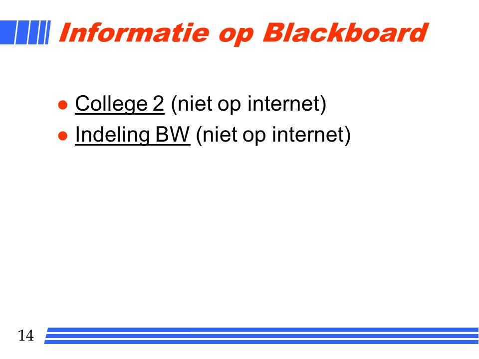 14 Informatie op Blackboard  College 2 (niet op internet) College 2  Indeling BW (niet op internet) Indeling BW
