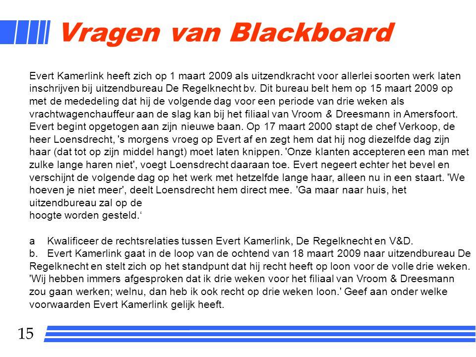 15 Vragen van Blackboard Evert Kamerlink heeft zich op 1 maart 2009 als uitzendkracht voor allerlei soorten werk laten inschrijven bij uitzendbureau D
