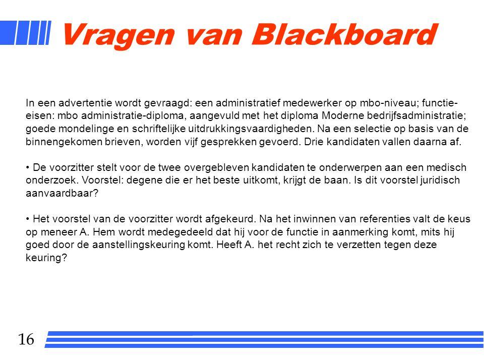 16 Vragen van Blackboard In een advertentie wordt gevraagd: een administratief medewerker op mbo-niveau; functie- eisen: mbo administratie-diploma, aa