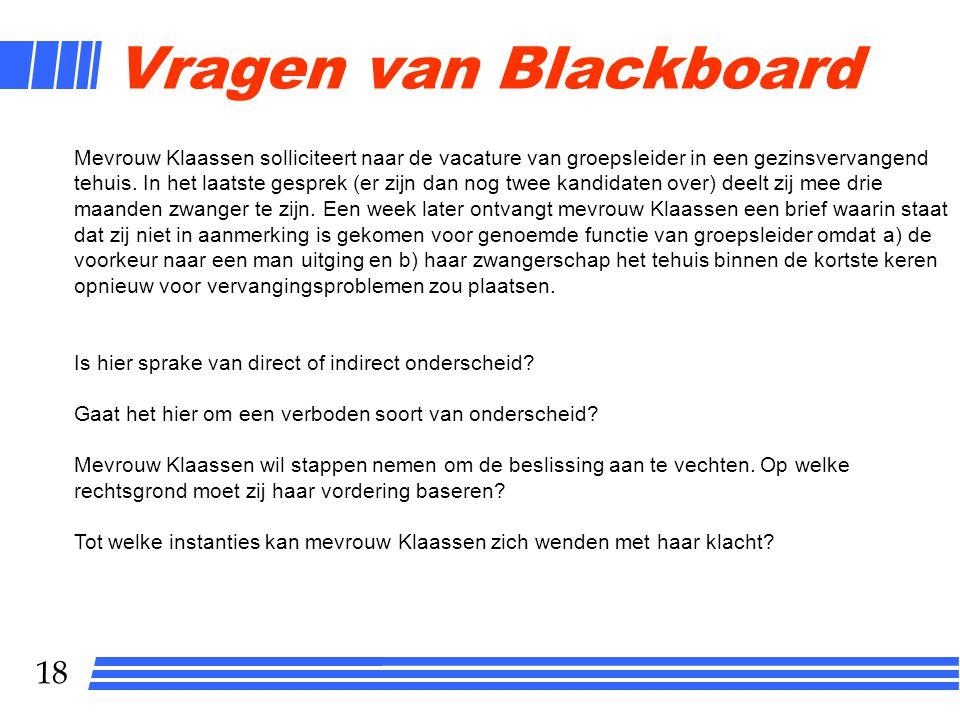 18 Vragen van Blackboard Mevrouw Klaassen solliciteert naar de vacature van groepsleider in een gezinsvervangend tehuis. In het laatste gesprek (er z