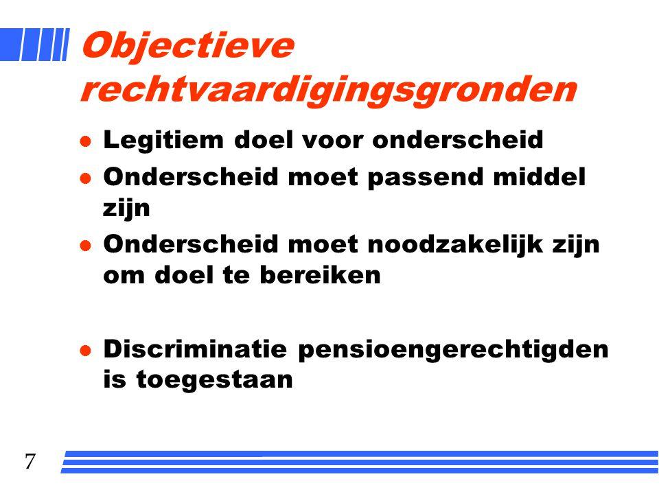 7 Objectieve rechtvaardigingsgronden l Legitiem doel voor onderscheid l Onderscheid moet passend middel zijn l Onderscheid moet noodzakelijk zijn om d