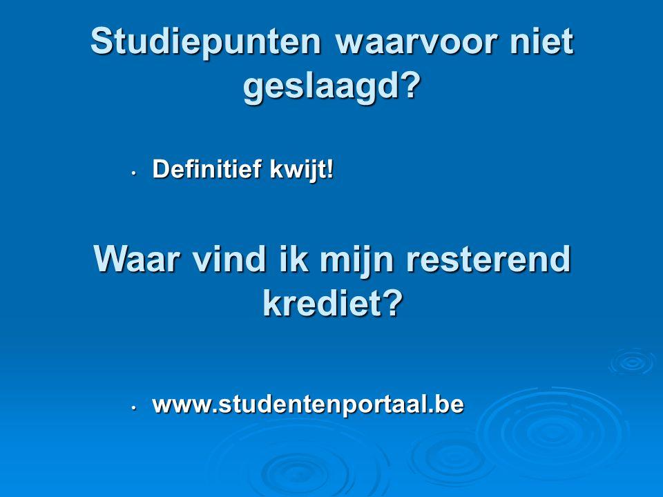 Studiepunten waarvoor niet geslaagd? • Definitief kwijt! • www.studentenportaal.be Waar vind ik mijn resterend krediet?