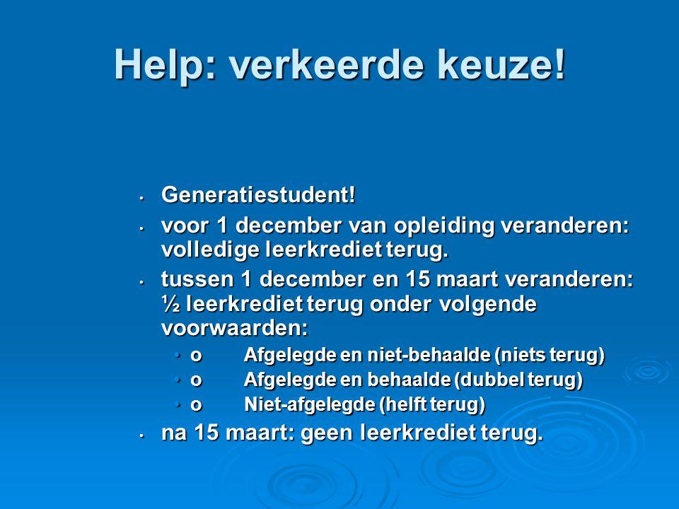 Help: verkeerde keuze! • Generatiestudent! • voor 1 december van opleiding veranderen: volledige leerkrediet terug. • tussen 1 december en 15 maart ve