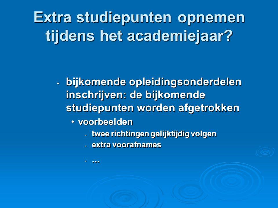 Extra studiepunten opnemen tijdens het academiejaar? • bijkomende opleidingsonderdelen inschrijven: de bijkomende studiepunten worden afgetrokken •voo