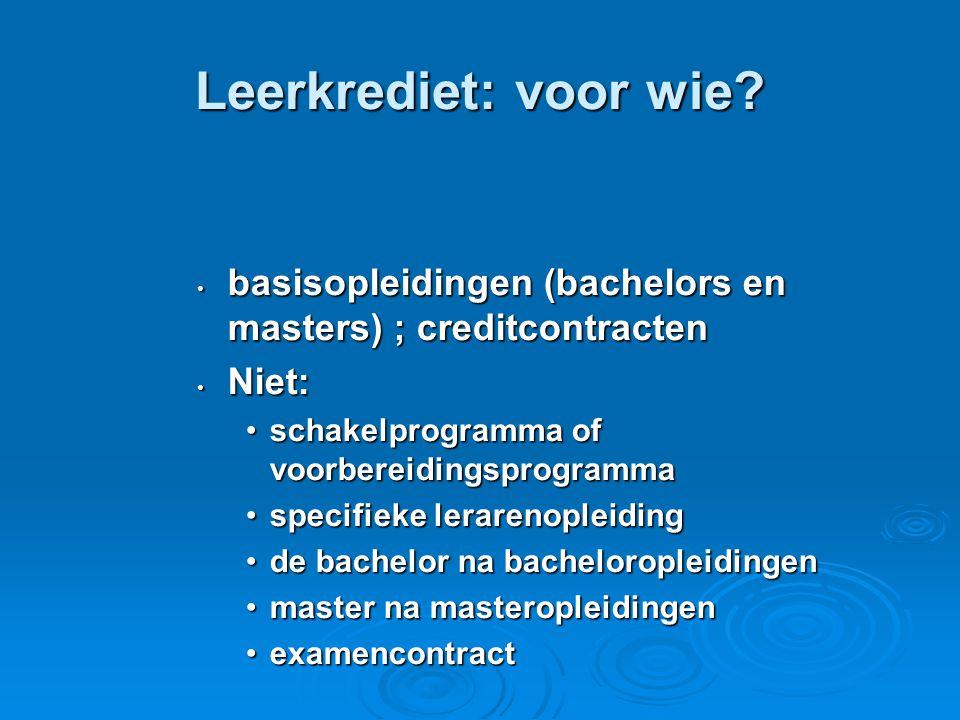 Leerkrediet: voor wie? • basisopleidingen (bachelors en masters) ; creditcontracten • Niet: •schakelprogramma of voorbereidingsprogramma •specifieke l